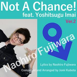 Not A Chance! [ver.2]